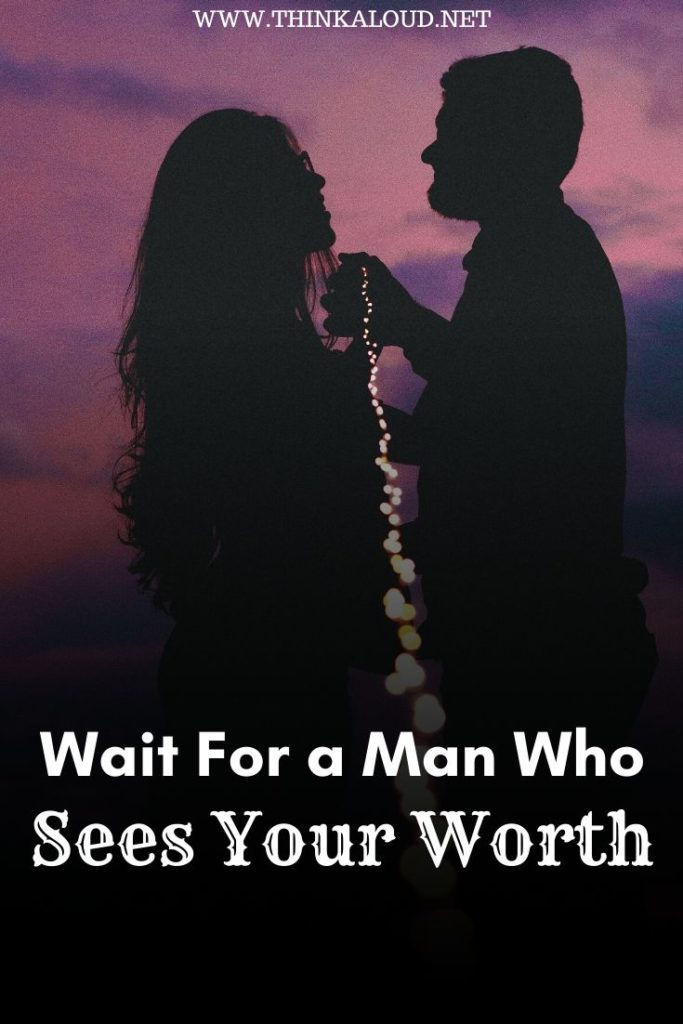 Wait For a Man Who Sees Your Worth
