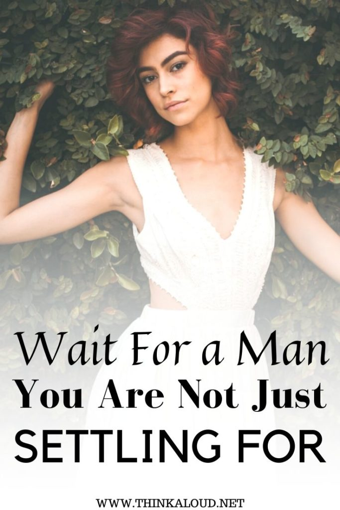 Wait For a Man You Are Not Just Settling For