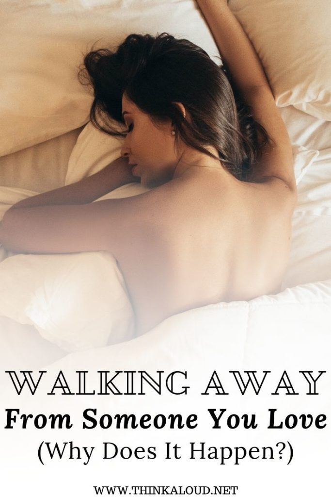 Walking Away From Someone You Love (Why Does It Happen?)