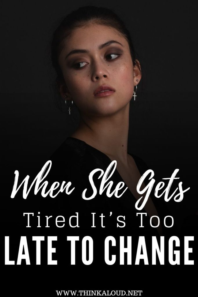 When She Gets Tired It's Too Late To Change