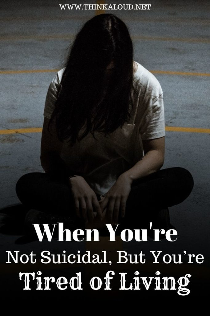 When You're Not Suicidal, But You're Tired of Living