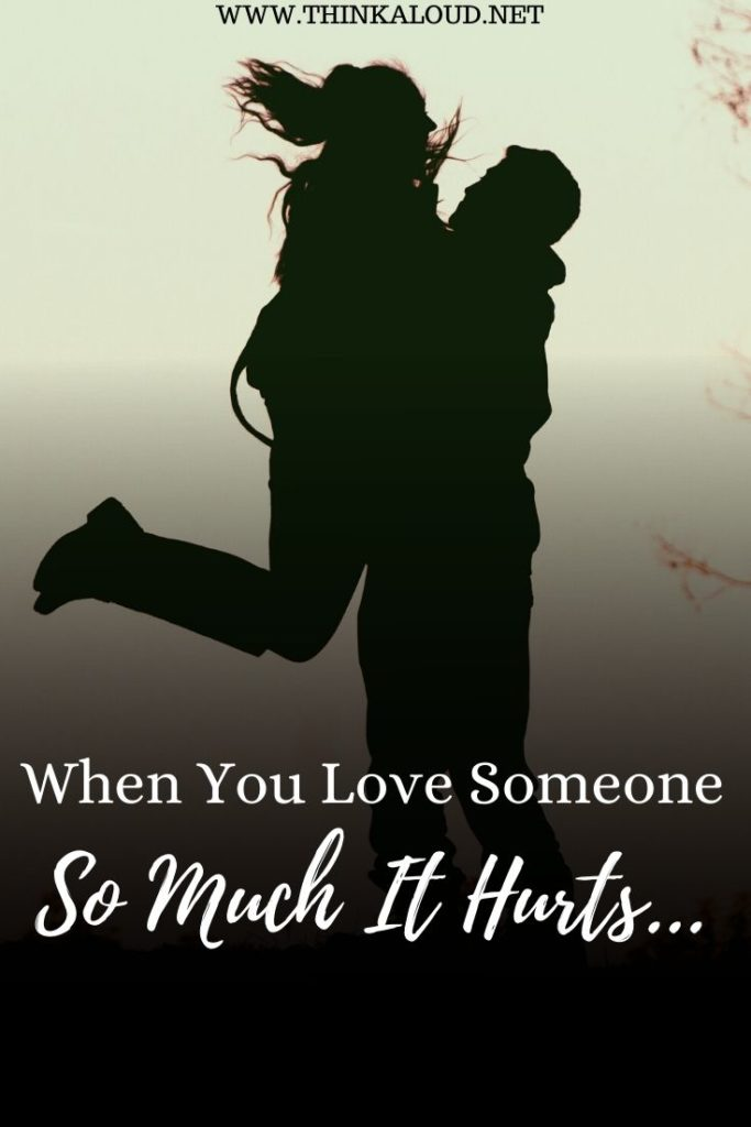 When You Love Someone So Much It Hurts…
