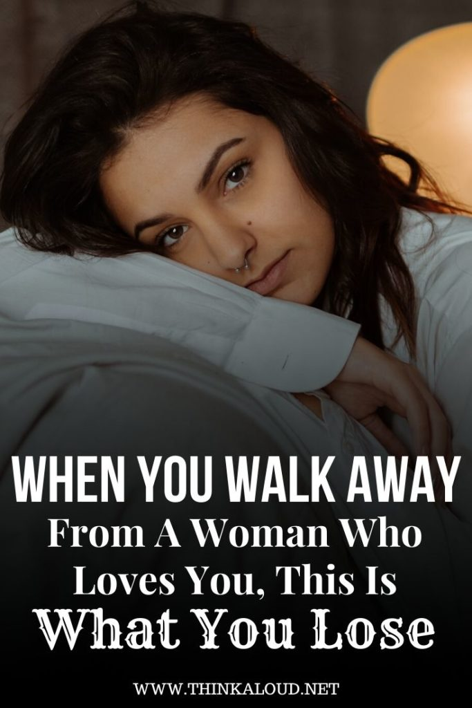 When You Walk Away From A Woman Who Loves You, This Is What You Lose