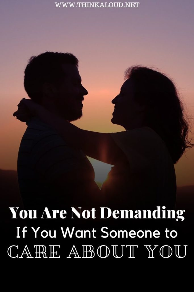 You Are Not Demanding If You Want Someone to Care About You