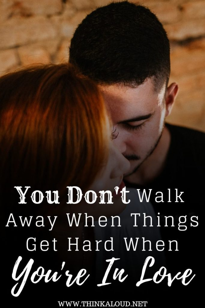 You Don't Walk Away When Things Get Hard When You're In Love
