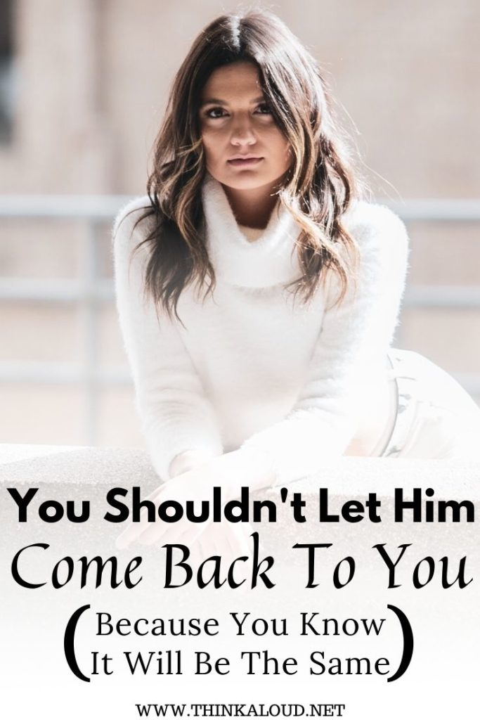 You Shouldn't Let Him Come Back To You (Because You Know It Will Be The Same)