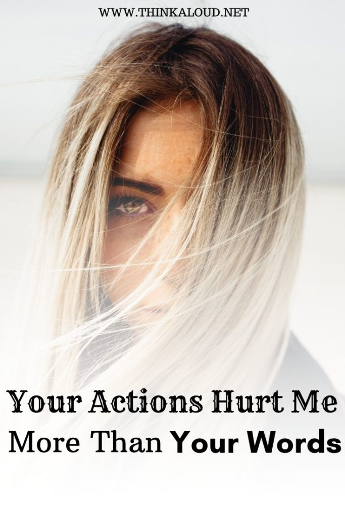 Your Actions Hurt Me More Than Your Words