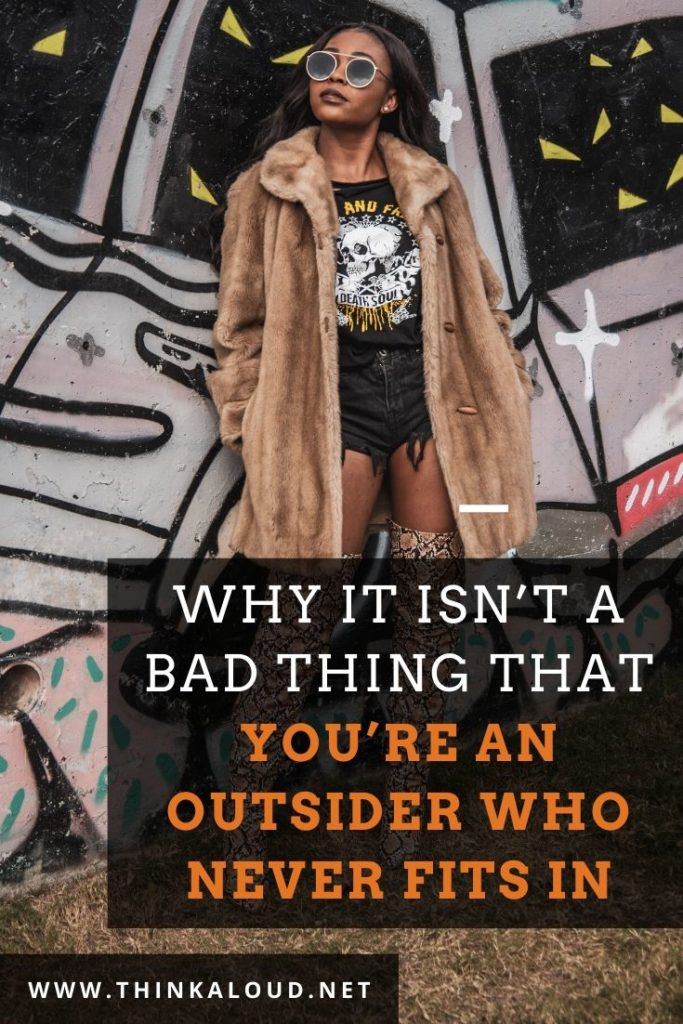 Why It Isn't A Bad Thing That You're An Outsider Who Never Fits In
