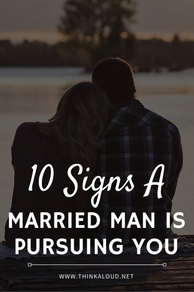 10 Signs A Married Man Is Pursuing You