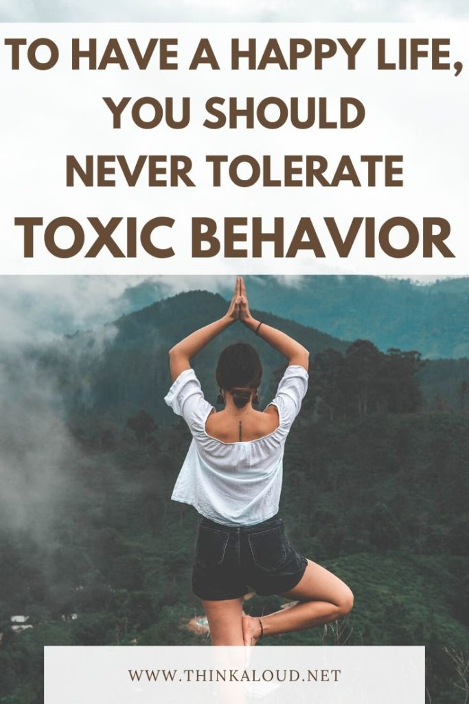 To Have A Happy Life, You Should Never Tolerate Toxic Behavior