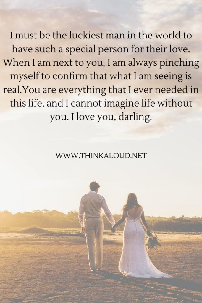 I must be the luckiest man in the world to have such a special person for their love. When I am