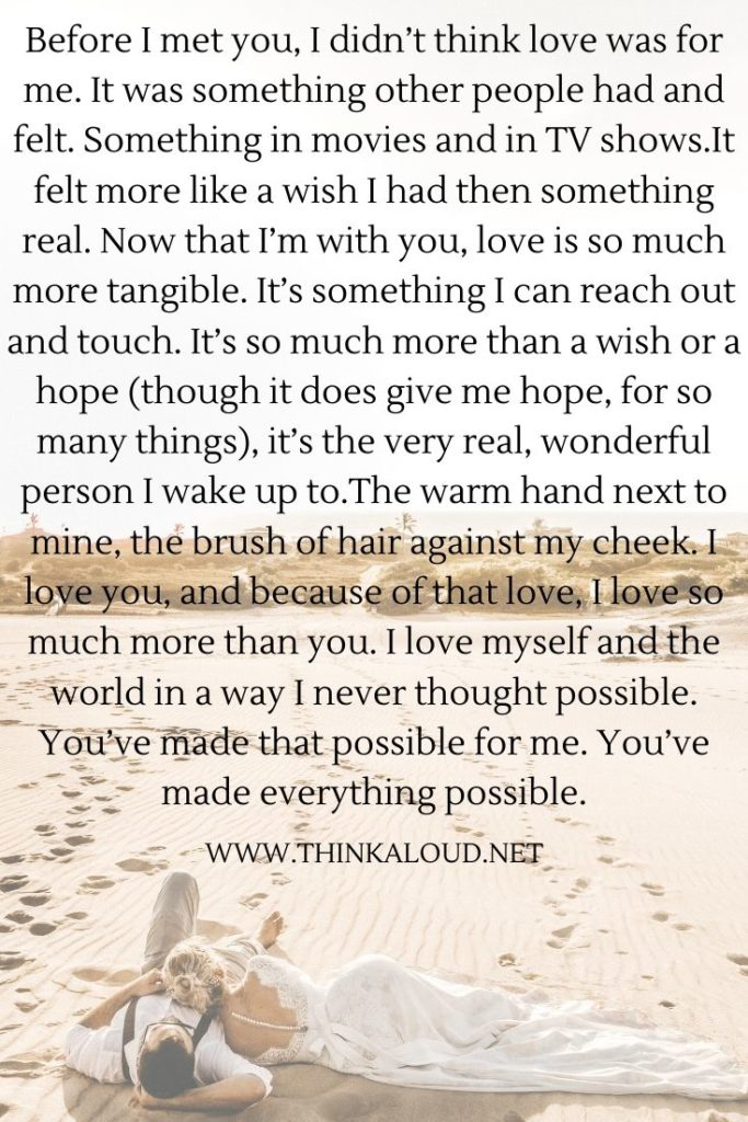 Before I met you, I didn't think love was for me. It was something other people had and