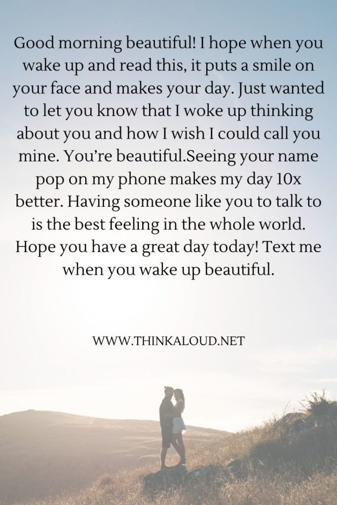 Good morning beautiful! I hope when you wake up and read this, it puts a smile on your face and
