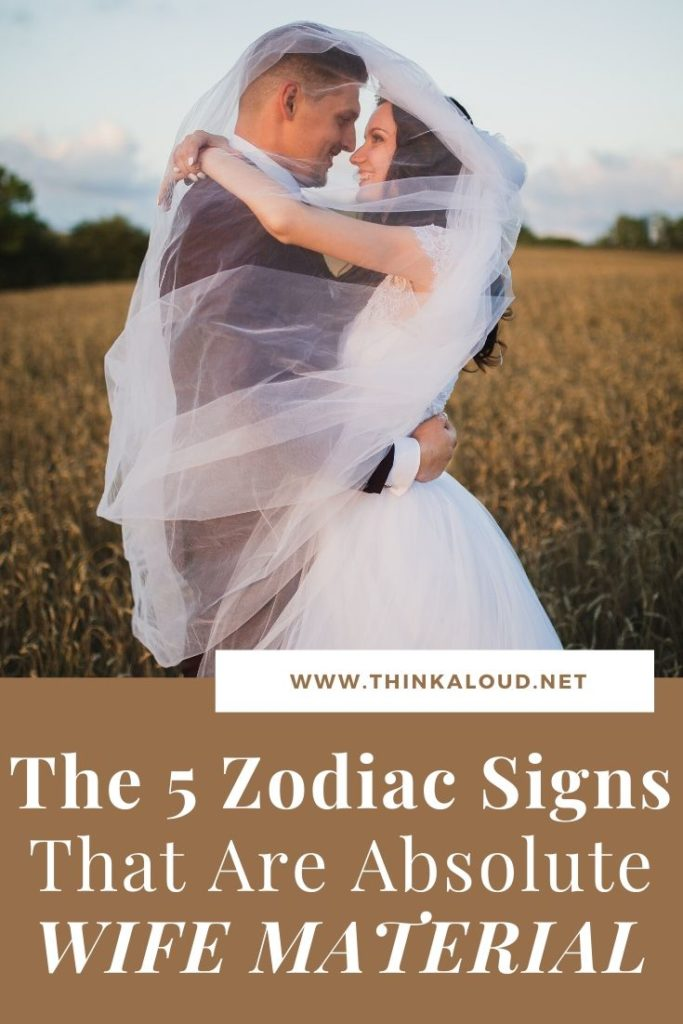 The 5 Zodiac Signs That Are Absolute Wife Material