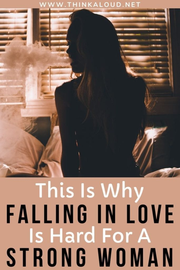 This Is Why Falling In Love Is Hard For A Strong Woman