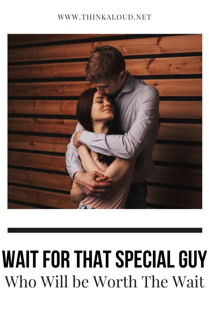 Wait for That Special Guy Who Will be Worth The Wait