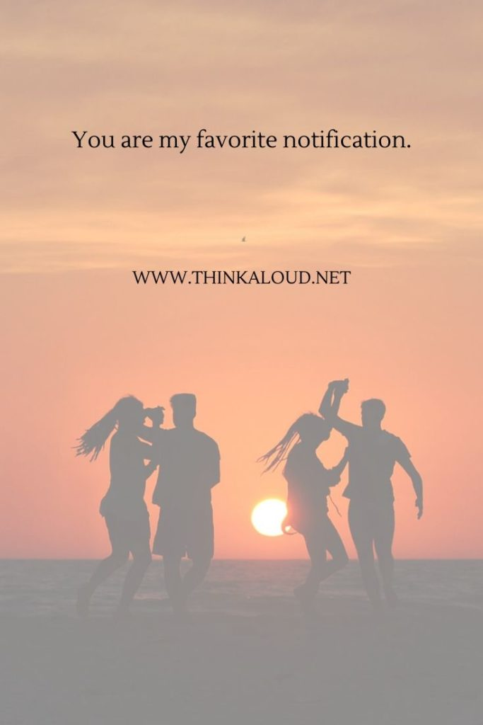 You are my favorite notification.
