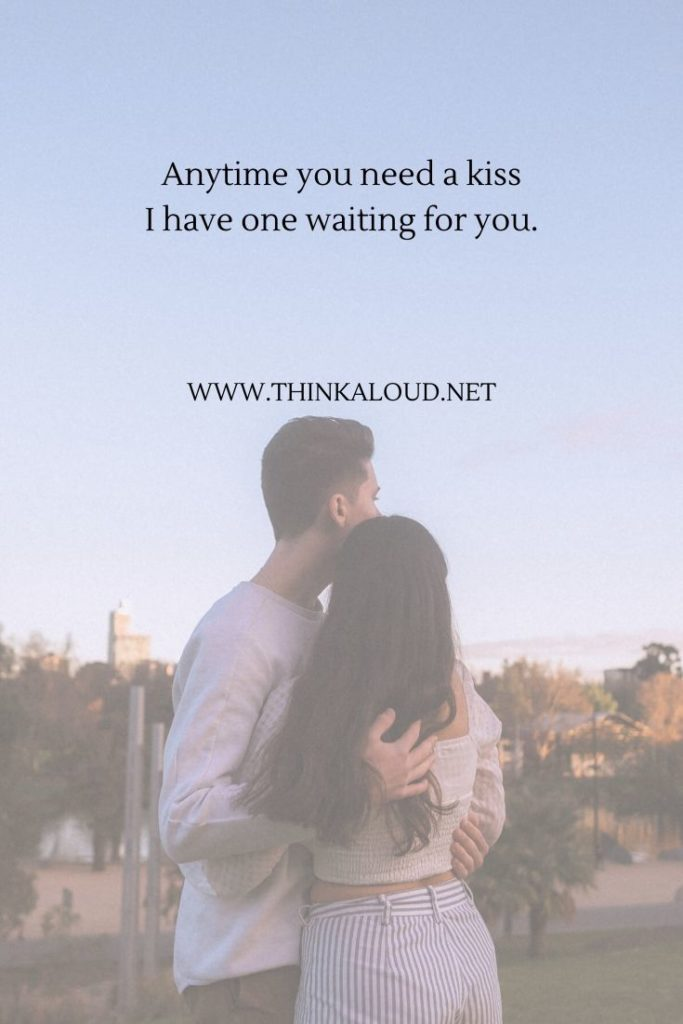 Anytime you need a kiss I have one waiting for you.
