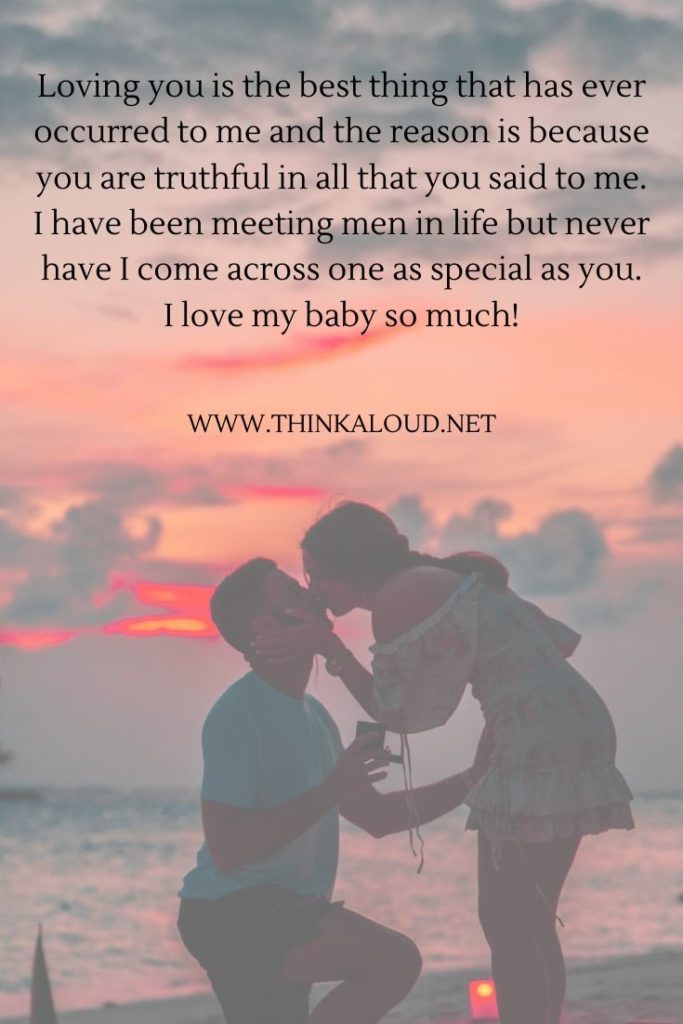 Loving you is the best thing that has ever occurred to me and the reason is because you are truthful in all that