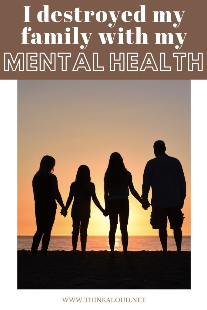 I destroyed my family with my mental health