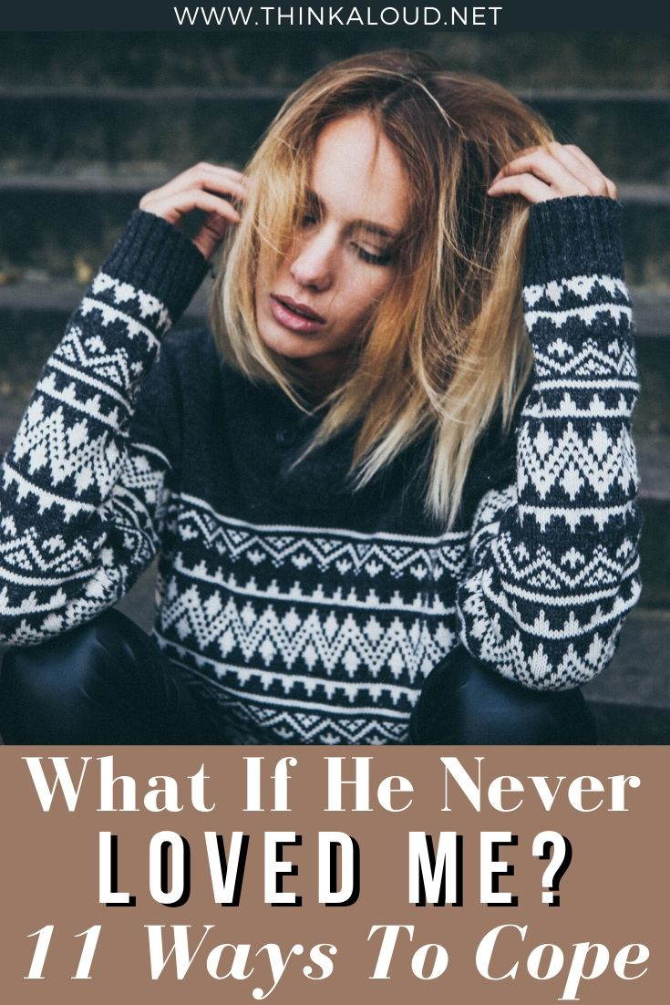 What If He Never Loved Me? 11 Ways To Cope