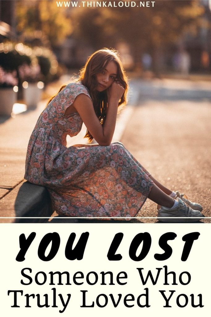 You Lost Someone Who Truly Loved You