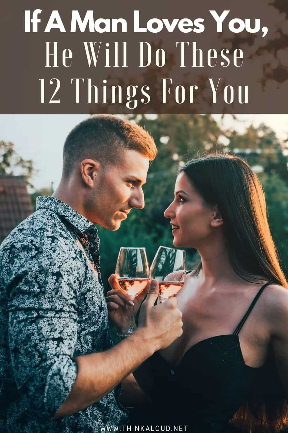 If A Man Loves You, He Will Do These 12 Things For You