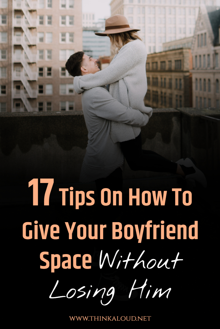 17 Tips On How To Give Your Boyfriend Space Without Losing Him