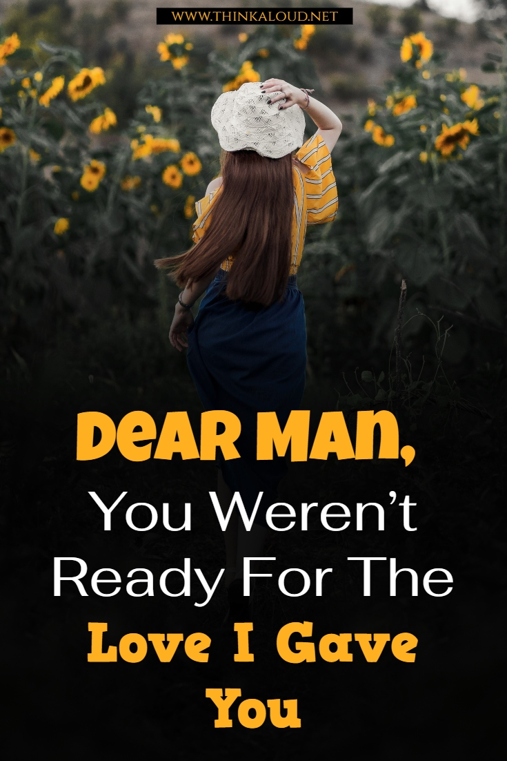 Dear Man, You Weren't Ready For The Love I Gave You