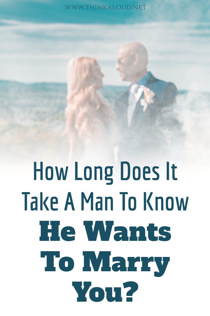How Long Does It Take A Man To Know He Wants To Marry You?