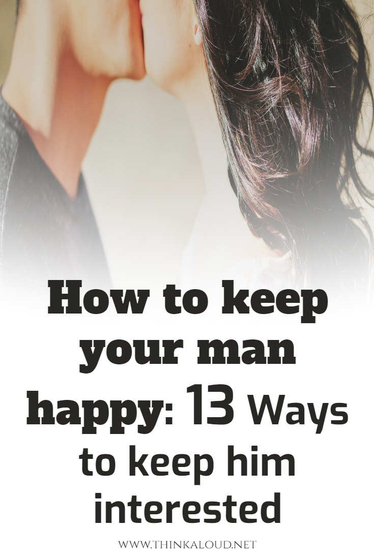 How to keep your man happy 13 Ways to keep him interested