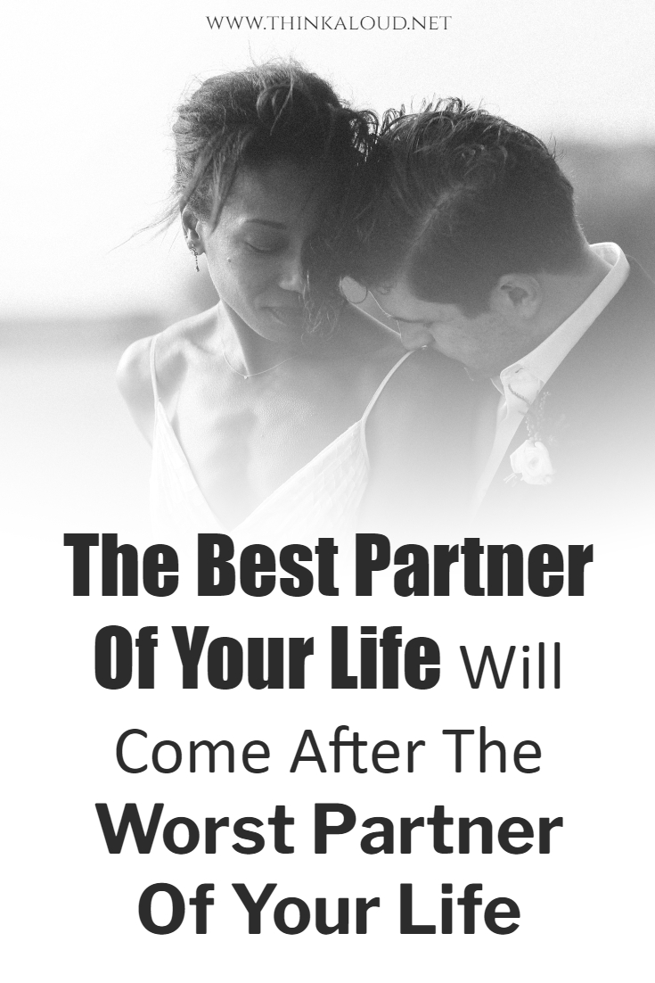 The Best Partner Of Your Life Will Come After The Worst Partner Of Your Life