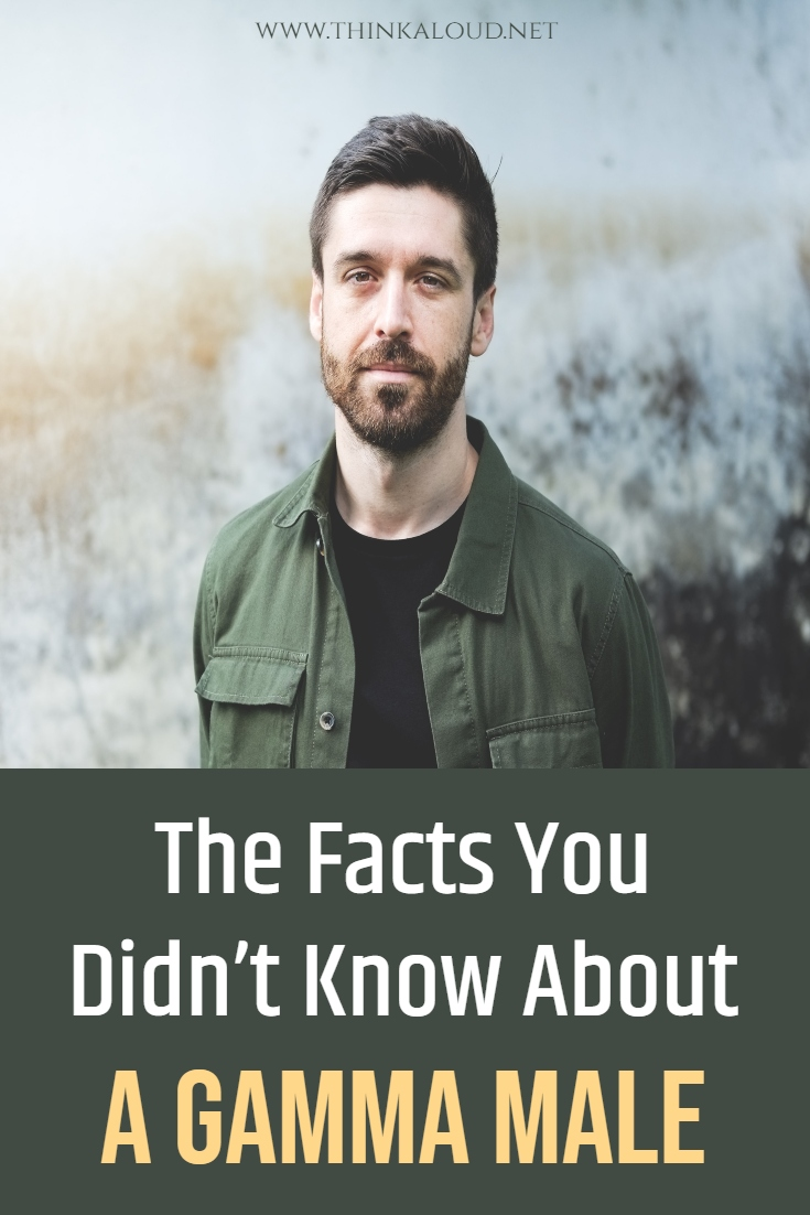 The Facts You Didn't Know About A Gamma Male