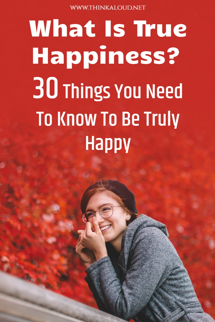 What Is True Happiness? 30 Things You Need To Know To Be Truly Happy