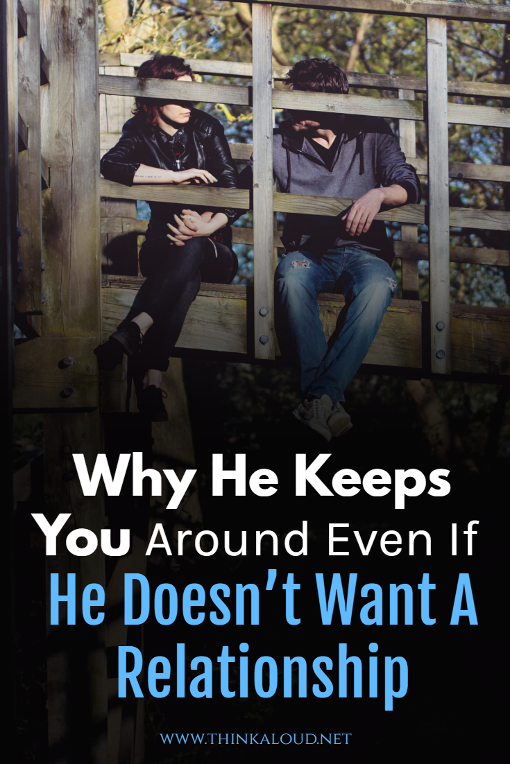 Why He Keeps You Around Even If He Doesn't Want A Relationship