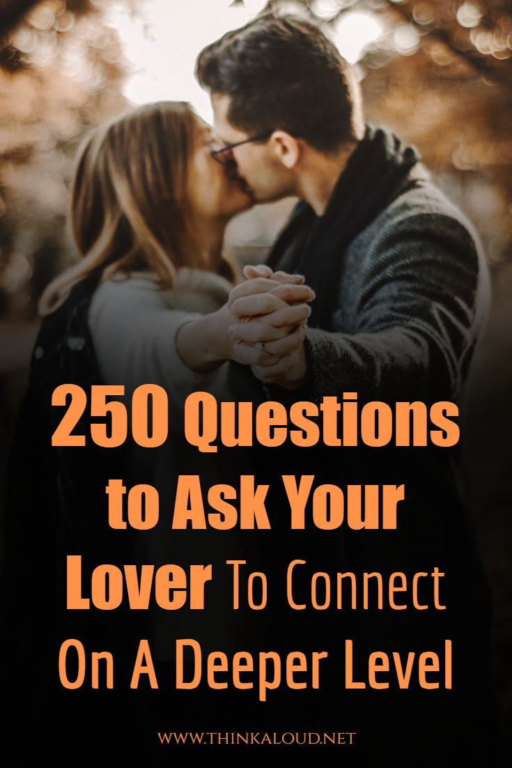 250 Questions to Ask Your Lover To Connect On A Deeper Level