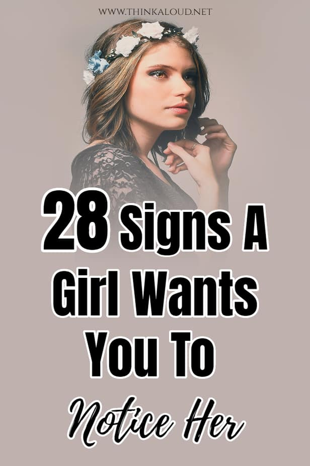 28 Signs A Girl Wants You To Notice Her