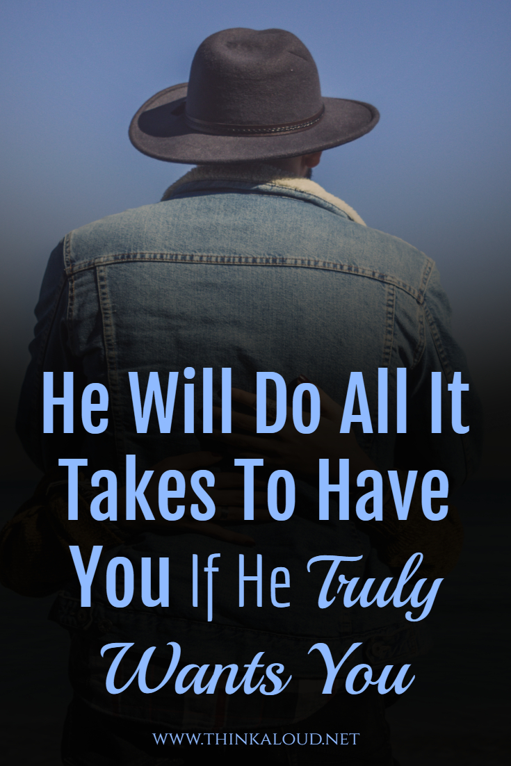He Will Do All It Takes To Have You If He Truly Wants You