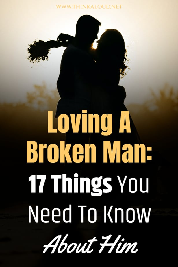 Loving A Broken Man: 17 Things You Need To Know About Him
