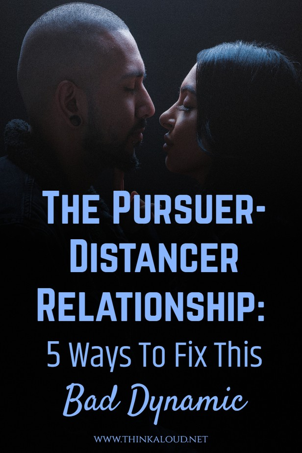 The Pursuer-Distancer Relationship: 5 Ways To Fix This Bad Dynamic