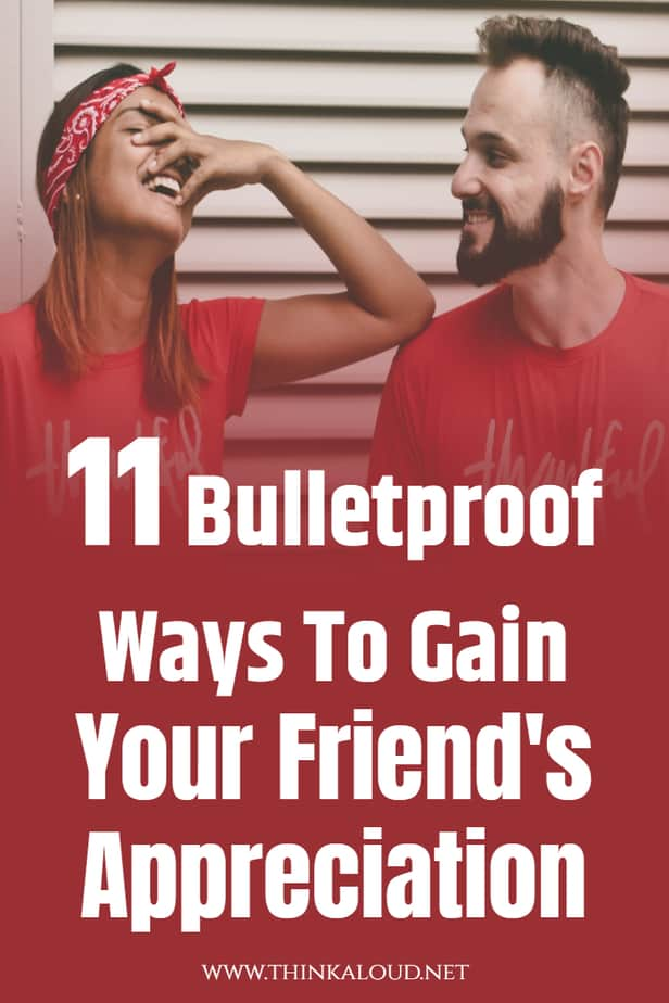11 Bulletproof Ways To Gain Your Friend's Appreciation