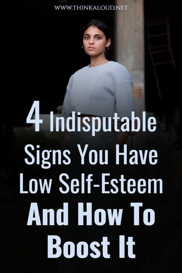4 Indisputable Signs You Have Low Self-Esteem And How To Boost It