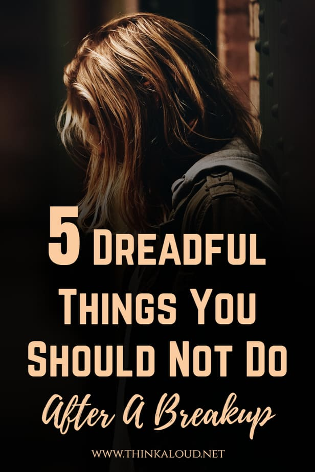 5 Dreadful Things You Should Not Do After A Breakup