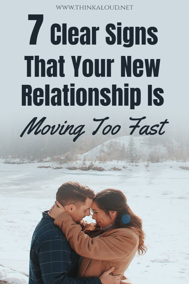 7 Clear Signs That Your New Relationship Is Moving Too Fast