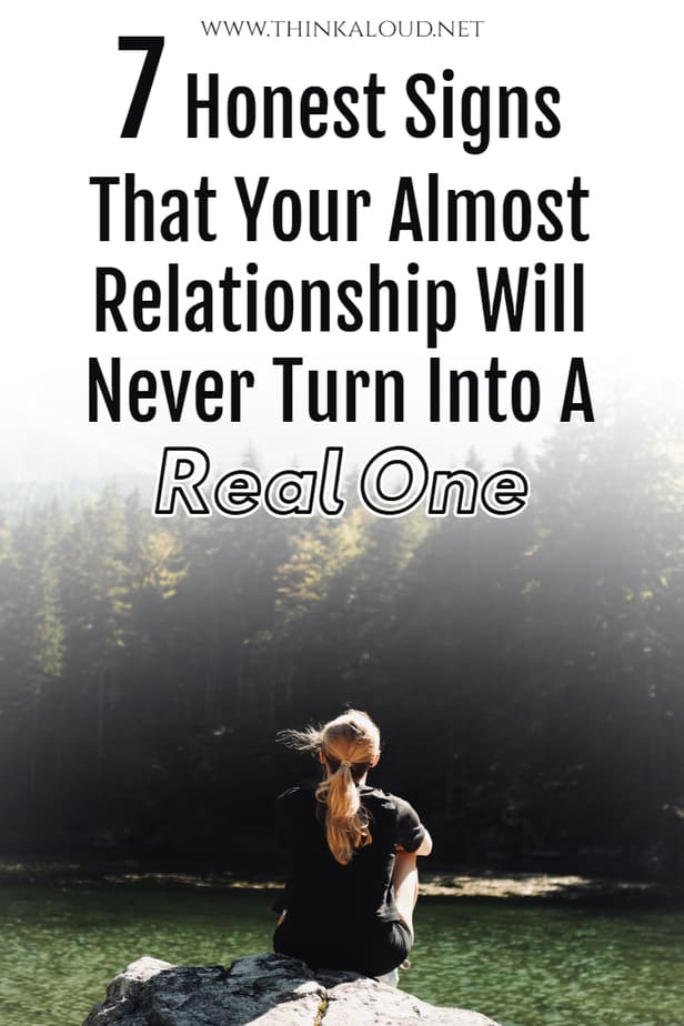 7 Honest Signs That Your Almost Relationship Will Never Turn Into A Real One