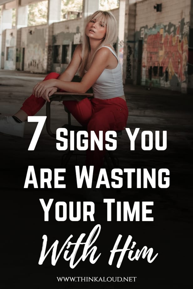 7 Signs You Are Wasting Your Time With Him