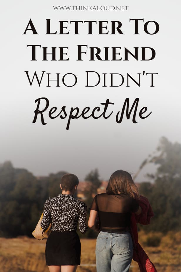 A Letter To The Friend Who Didn't Respect Me