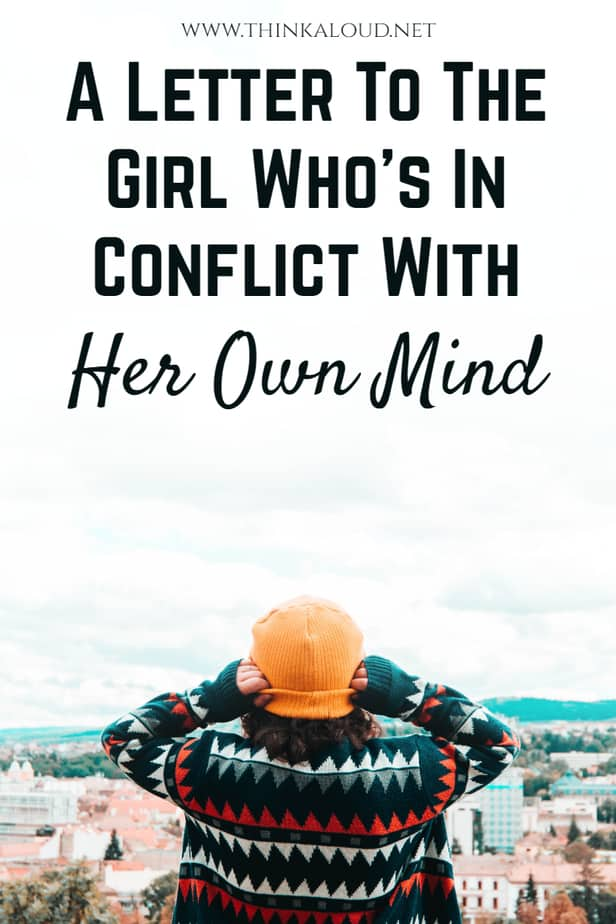 A Letter To The Girl Who's In Conflict With Her Own Mind