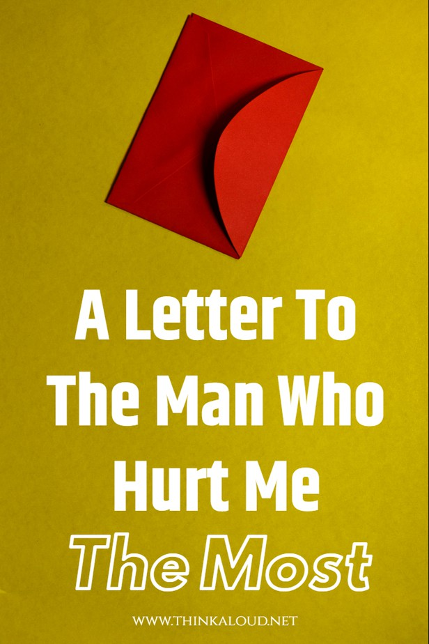A Letter To The Man Who Hurt Me The Most