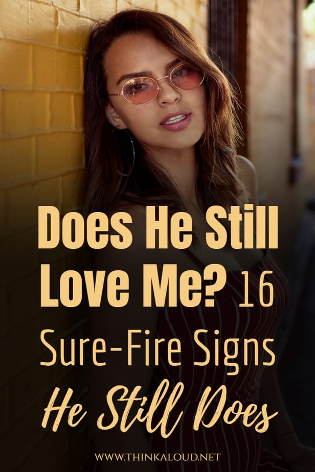Does He Still Love Me? 16 Sure-Fire Signs He Still Does